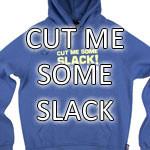 cut me some slack