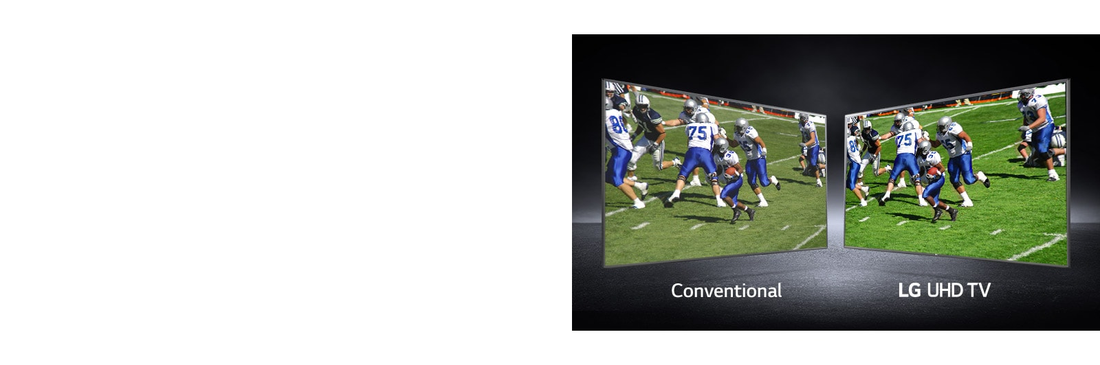A picture of players playing on a football field shown at views. One shown on a conventional screen and one on an UHD TV.