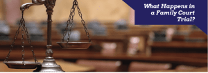 What Happens in a Family Court Trial-