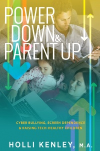 Power Down & Parent Up! Cyber Bullying, Screen Dependence & Raising Tech-Healthy Children!