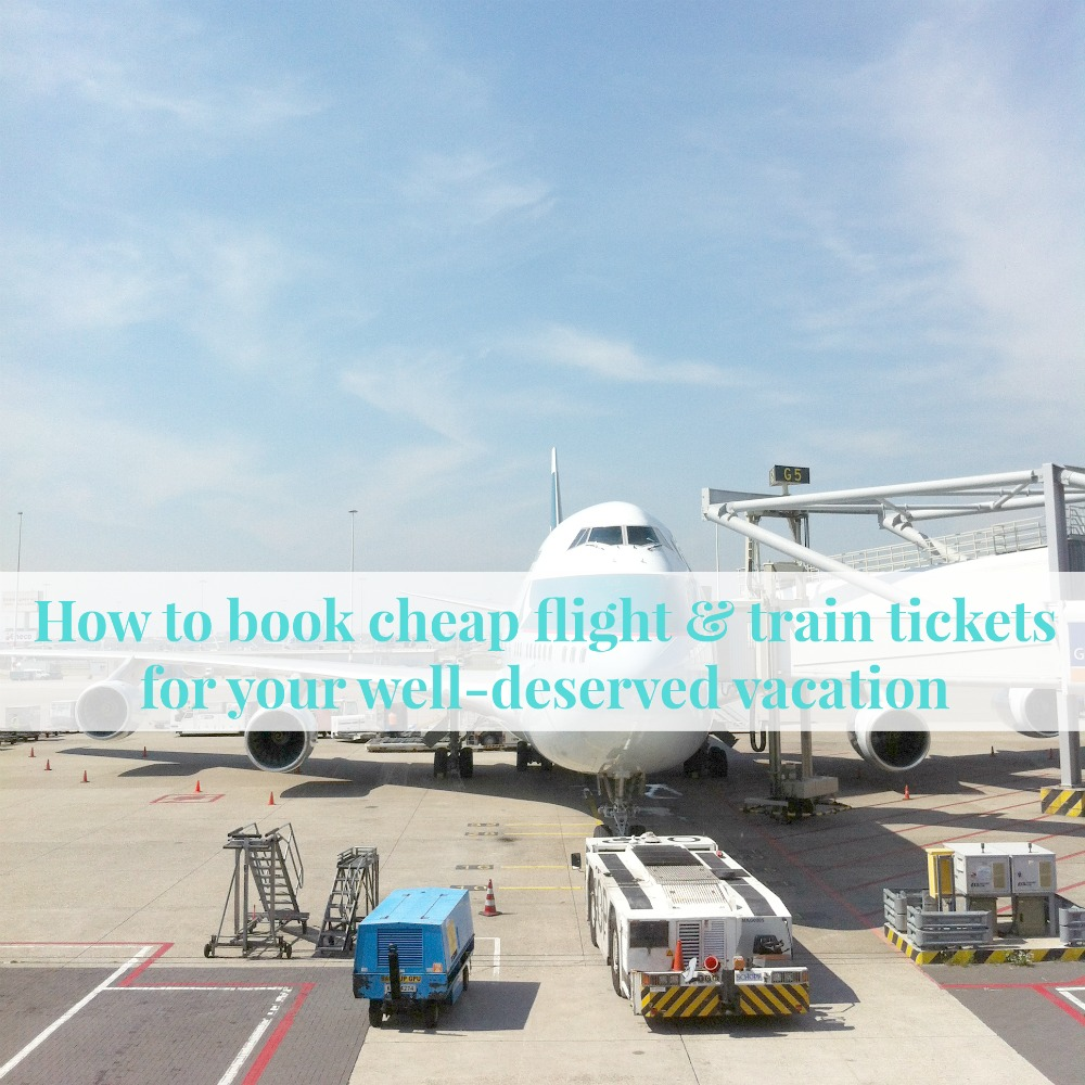 How to book cheap flight & train tickets for your well-deserved vacation