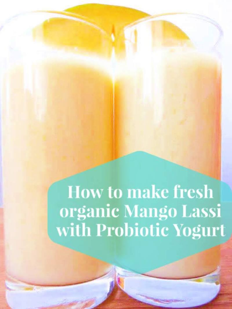 How to make fresh organic Mango Lassi with Probiotic Yogurt