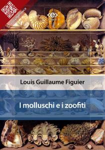 Louis Guillaume Figuier, I molluschi e i zoofiti