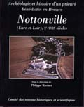 Archéologie et histoire d'un prieuré bénédictin en Beauce : Nottonville (Eure-et-Loir), Xe-XVIIe s., 2006, 504 p.