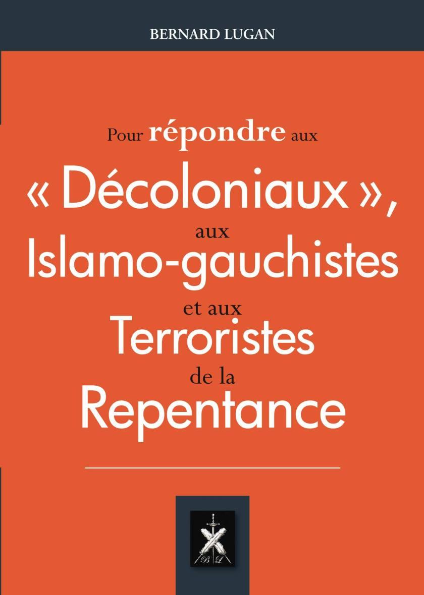 Pour répondre aux « décoloniaux », aux islamo-gauchistes et aux terroristes  de la repentance - Librairie de Flore