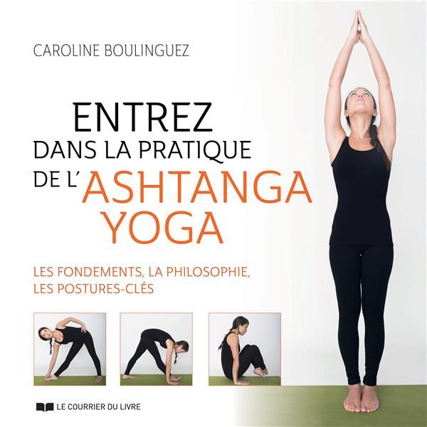Entrez dans la pratique de l'ashtanga yoga Caroline Boulinguez Librairie Maruani