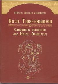 Noul Theotokarion. Canoanele Aghiorite ala Maicii Domnului