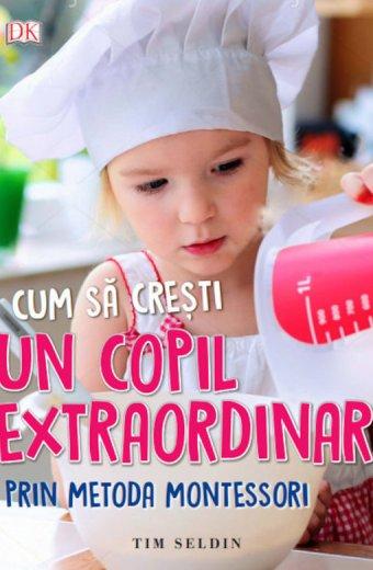 Metoda Montessori Cum sa cresti un copil extraordinar