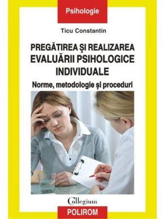 Pregatirea si realizarea evaluarii psihologice individuale - Ticu Constantin