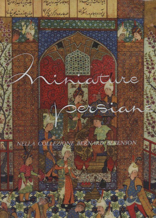 Miniature Persiane nella collezione Bernard Berenson Libreria della Spada  Libri esauriti