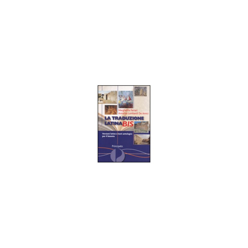 TRADUZIONE LATINA BIS (LA) VERSIONI LATINE E TESTI ANTOLOGICI PER IL BIENNIO Vol. U