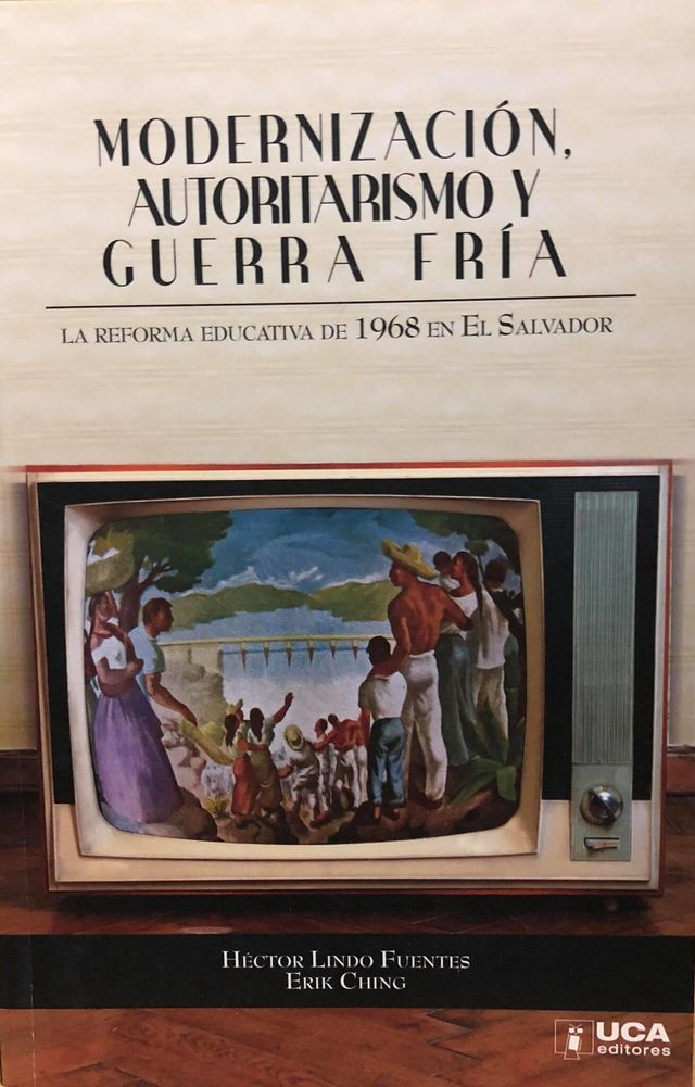 MODERNIZACION AUTORITARISMO Y GUERRA FRIA LA REFORMA EDUCATIVA DE 1968 EN EL SALVADOR