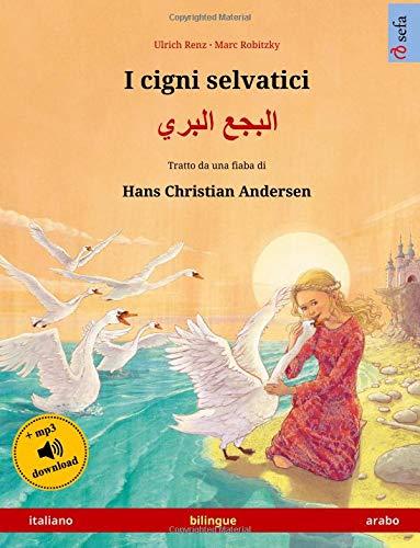 I cigni selvatici – Albajae albary (italiano – arabo). Tratto da una fiaba di Hans Christian Andersen: Libro per bambini bilingue con audiolibro MP3 da scaricare, da 4-6 ann