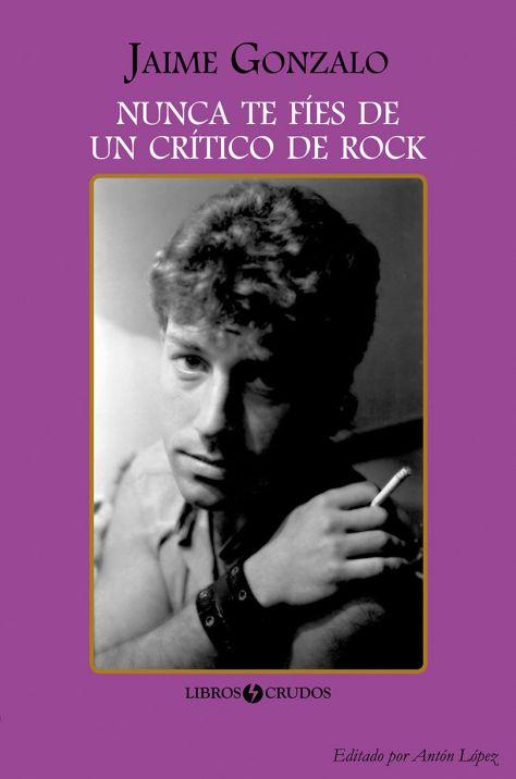 Jaime Gonzalo: Nunca te fíes de un crítico de rock