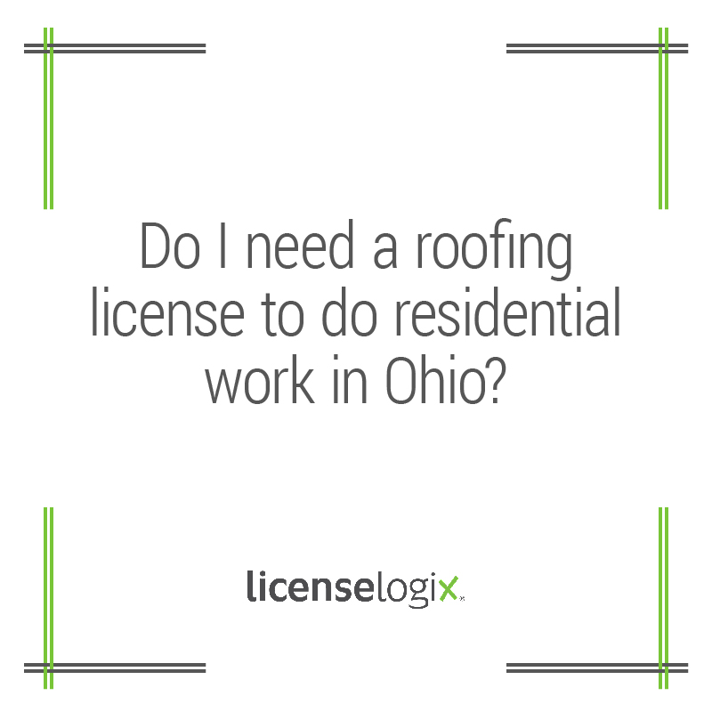 Do I need a roofing license to do residential work in Ohio?