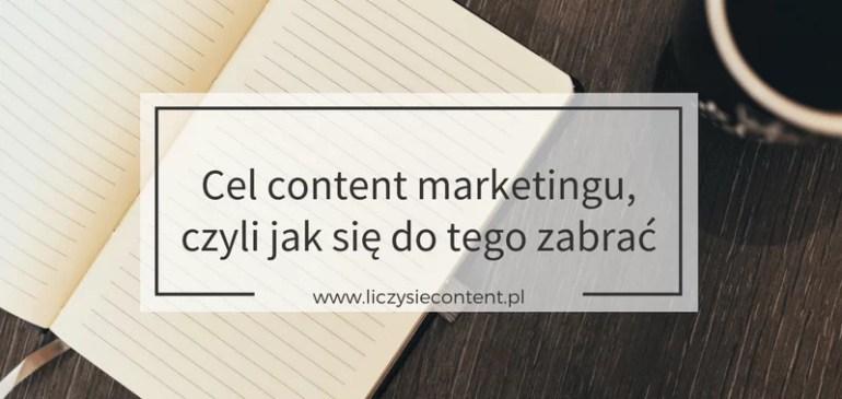 Cel content marketingu czyli jak się dotego zabrać
