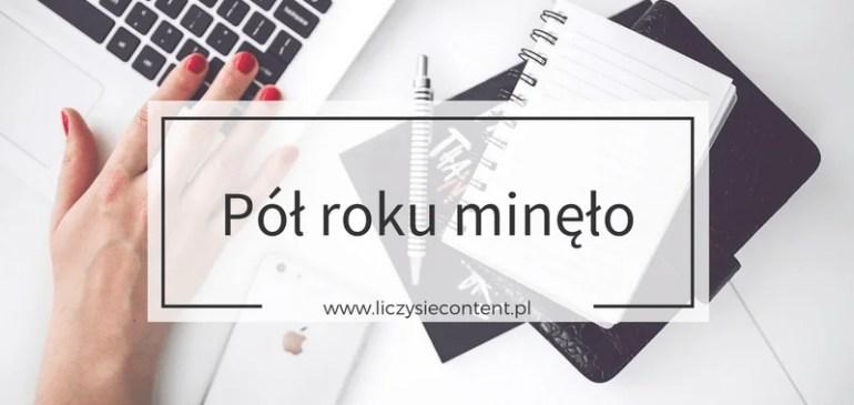 Liczysiecontent.pl – podsumowanie napół roku bloga