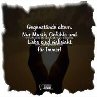 Gegenstände altern. Nur Musik, Gefühle und Liebe sind vielleicht für Immer!