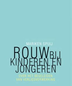 rouw bij kinderen en jongeren, rouw, verlies, begeleiden, Marike spuit, liefsvanlauren.nl