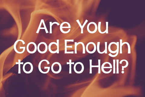 Are You Good Enough to Go to Hell?