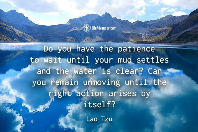 Do you have the patience to wait until your mud settles and the water is clear?