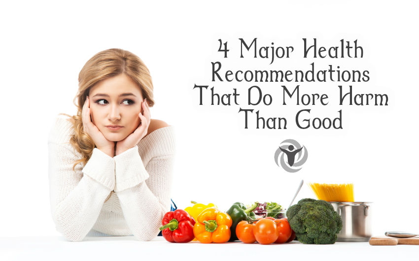4 Major Health Recommendations That Do More Harm Than Good