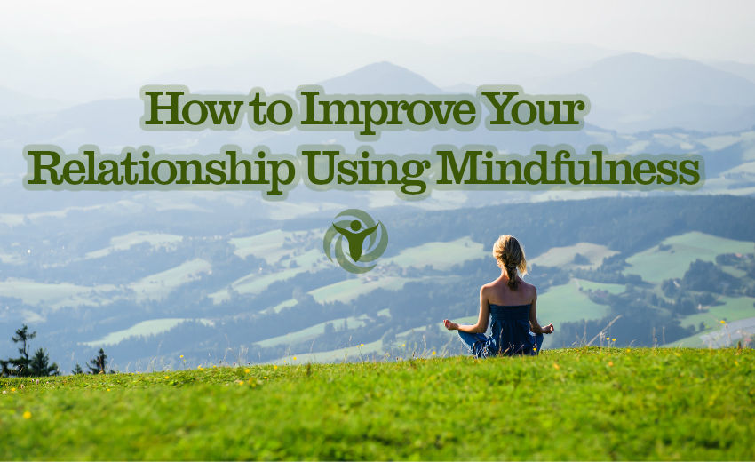 Improve Your Relationship Using Mindfulness