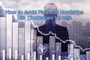 Avoid Financial Hardships Life Challenges