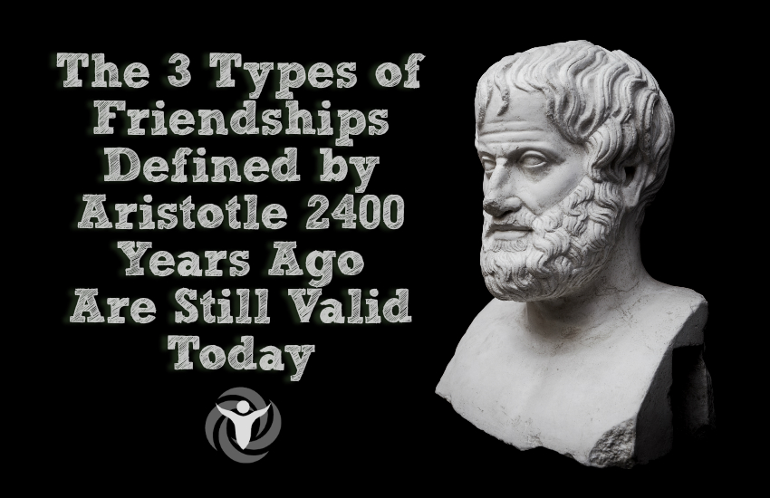 types of friendships Defined Aristotle 2400 Years Ago
