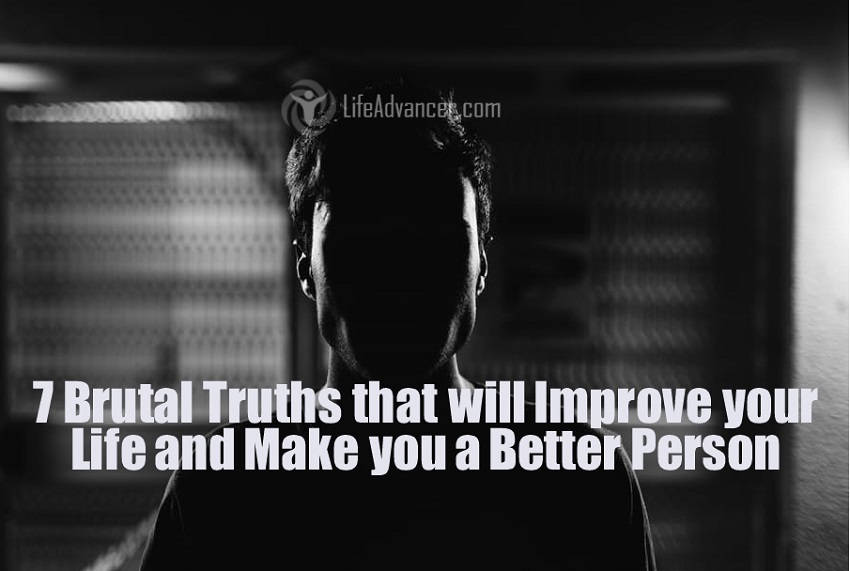 7 Brutal Truths That Will Improve Your Life and Make You a Better Person