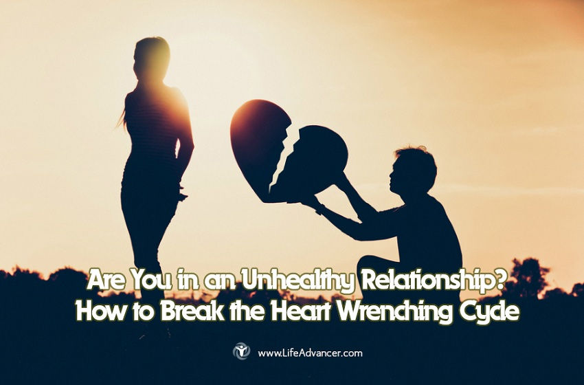 Unhealthy Relationship How to Break Heart Wrenching Cycle
