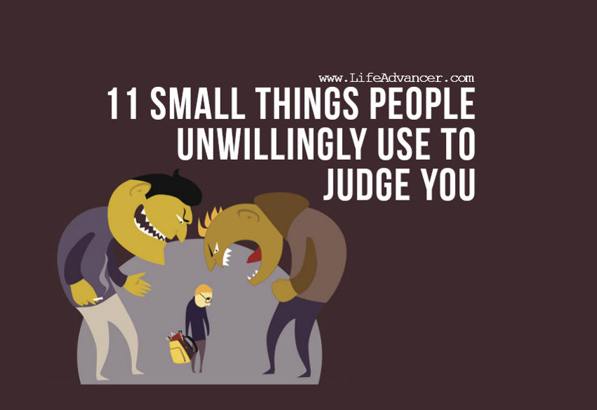 11 Small Things People Unwillingly Use to Judge You