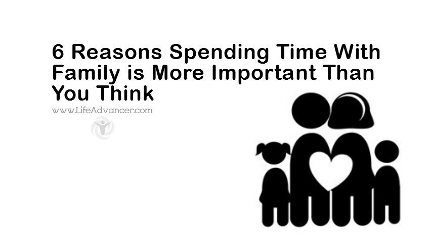 6 Reasons Spending Time With Family Is More Important Than You