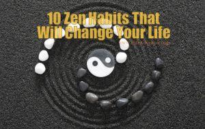Zen Habits Change Your Life