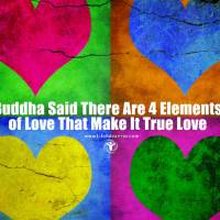 Buddha Said There Are 4 Elements of Love That Make It True Love