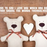 10 Ways to Say I Love You Which Are Better Than Saying the Words Themselves