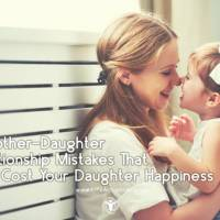 7 Mother-Daughter Relationship Mistakes That May Cost Your Daughter Happiness