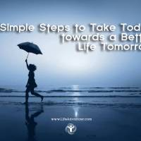 7 Simple Steps to Take Today towards a Better Life Tomorrow