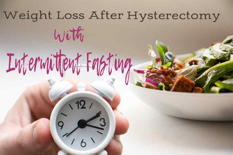 My remarkable weight loss after hysterectomy with intermittent fasting