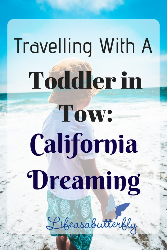 Travelling with a Toddler in Tow: California Dreaming