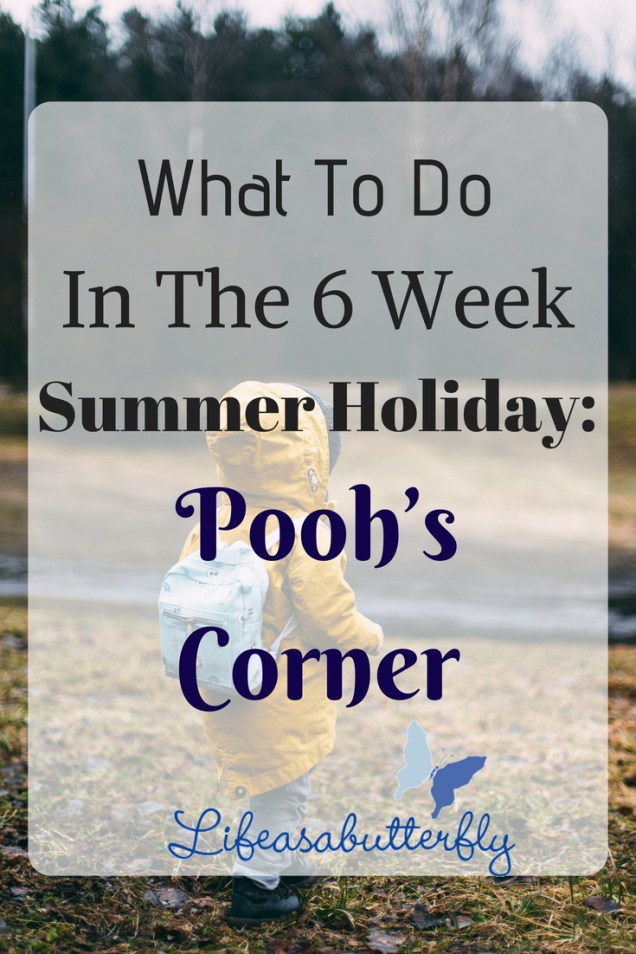 What To Do In Thr 6 Week Summer Holiday: Pooh's Corner