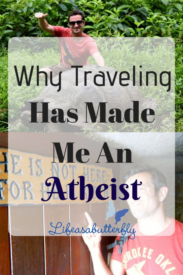 Why traveling has made me an atheist