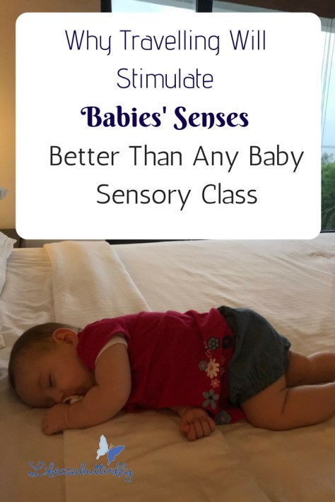 Why Travelling Will Stimulate Babies' Senses Better Than Any Baby Sensory Class