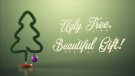 Ugly Tree, Beautiful Gift