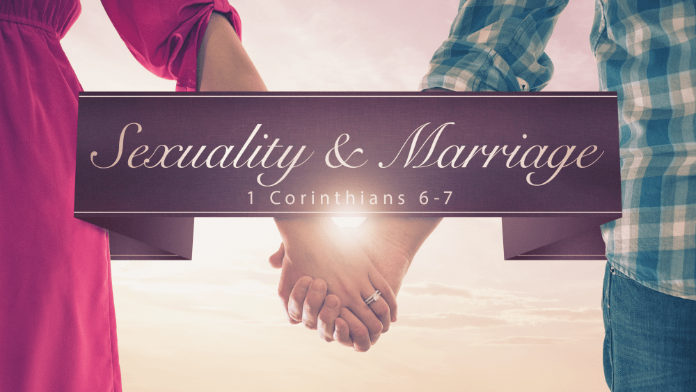 Sexuality & Marriage: 1 Corinthians