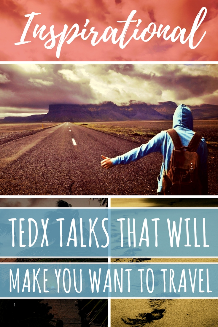 Inspirational TEDx Talks that will inspire you to travel more - inspirational travel videos