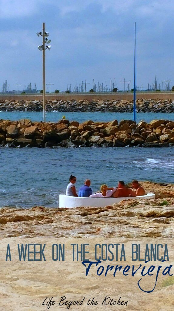 A Week on the Costa Brava ~ Torrevieja, Alicante, Spain ~ Life Beyond the Kitchen