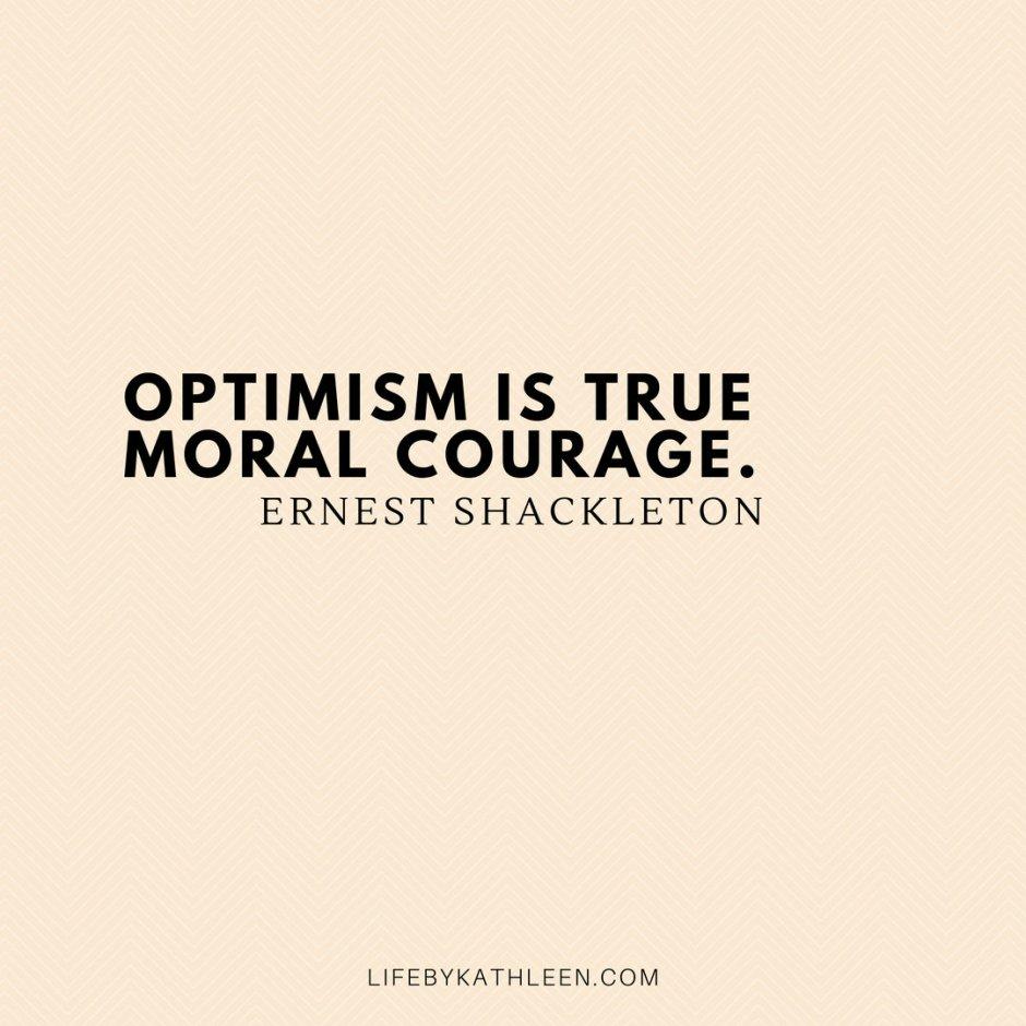 Optimism is true moral courage - Ernest Shackleton