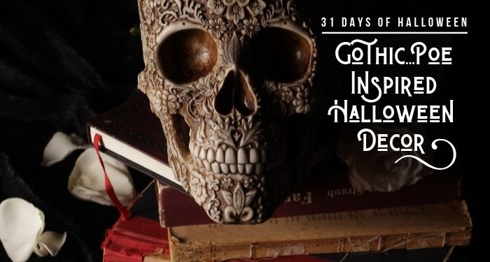 31 Days of Halloween:  Gothic Poe-Inspired Halloween Decor