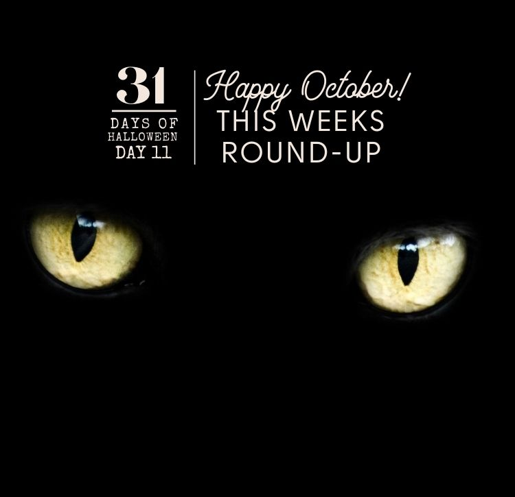 31 Days of Halloween: Day #11 … My Weekly Round-Up